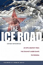 The ice road : an epic journey from the Stalinist labor camps to freedom