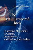 The well-tempered body : expressive movement for actors, improvisers, and performance artists