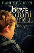 Boys don't tell : ending the silence of abuse