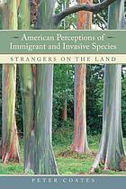 American perceptions of immigrant and invasive species : strangers on the land