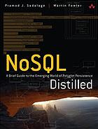 NoSQL distilled : a brief guide to the emerging world of polyglot persistence