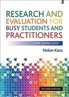 Research and evaluation for busy students and practitioners : a time-saving guide