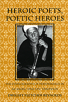Heroic poets, poetic heroes : the ethnography of performance in an Arabic oral epic tradition