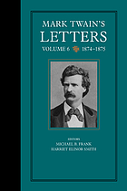 Mark Twain's letters. 6 The Mark Twain papers : 1874-1875