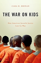 The war on kids : how American juvenile justice lost its way