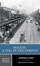 Stephen Crane: Maggie, a girl of the streets : (A story of New York) (1893). An authoritative text. Backgrounds and sources. The author and the novel. Reviews and criticism