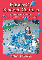 Hands-on science centers : a directory of interactive museums and sites in the United States