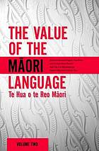 The value of the Māori language = Te hua o te reo Māori