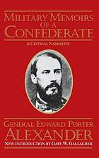 Military memoirs of a Confederate : a critical narrative