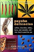 Psyche delicacies : coffee, chocolate, chiles, kava, and cannabis, and why they're good for you