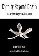 Dignity beyond death : the Jewish preparation for burial