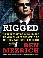Rigged : the true story of an Ivy League kid who changed the world of oil, from Wall Street to Dubai