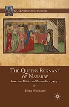 The queens regnant of Navarre : succession, politics, and partnership, 1274-1512