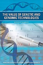 The value of genetic and genomic technologies : workshop summary