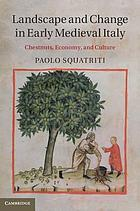 Landscape and change in early medieval Italy : chestnuts, economy, and culture