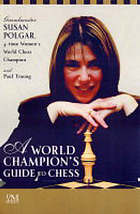 A world champion's guide to chess : step-by-step instructions for winning chess the Polgar way