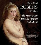 Peter Paul Rubens, 1577-1640 : the masterpieces from the Viennese Collections : the pictures in the collections of the Prince of Liechtenstein, the Kunsthistorisches Museum and the Gemäldegalerie der Akademie der Bildenden Künste in Vienna