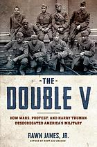 The double V : how wars, protest, and Harry Truman desegregated America's military