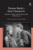 Thomas Burke's dark chinoiserie : Limehouse nights and the queer spell of Chinatown