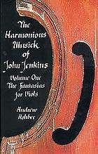 The harmonious musick of John Jenkins : Vol. 1 : the fantasias for viols