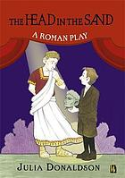The head in the sand: a Roman play