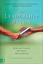 The leadership baton : an intentional strategy for developing leaders in your church