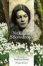 No end to snowdrops : a biography of Kathleen Raine