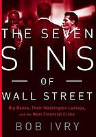 The seven sins of Wall Street : big banks, their Washington lackeys, and the next financial crisis
