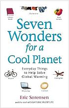 Seven wonders for a cool planet : everyday things to help solve global warming