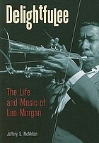 DelightfuLee : the life and music of Lee Morgan