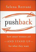 Pushback : how smart women ask--and stand up--for what they want