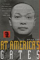 At America's gates : Chinese immigration during the exclusion era, 1882-1943