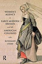 Women's agency in early modern Britain and the American colonies : patriarchy, partnership and patronage