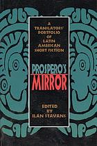 Prospero's mirror : a translators' portfolio of Latin American short fiction