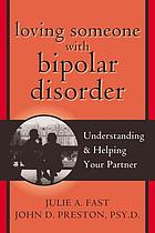 Loving someone with bipolar disorder : understanding & helping your partner