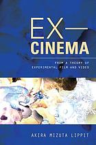 Ex-cinema : from a theory of experimental film and video
