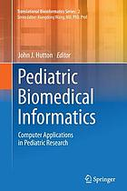 Pediatric biomedical informatics : computer applications in pediatric research