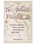 The Atlantic world : Europeans, Africans, Indians and their shared history, 1400-1900