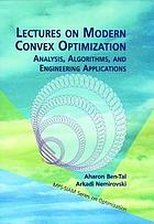 Lectures on modern convex optimization : analysis, algorithms, and engineering applications