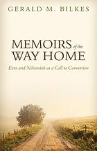 Memoirs of the way home : Ezra and Nehemiah as a call to conversion