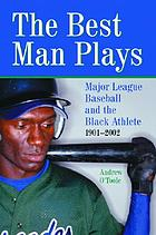 The best man plays : major league baseball and the Black athlete, 1901-2002