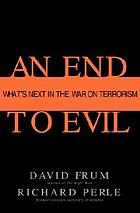 An end to evil : how to win the war on terror