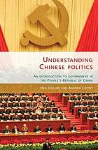 Understanding Chinese politics : an introduction to government in the People's Republic of China