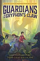 Guardians of the gryphon's claw : a Sam London adventure