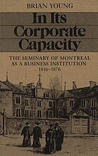 In its corporate capacity : the Seminary of Montreal as a business institution, 1816-1876