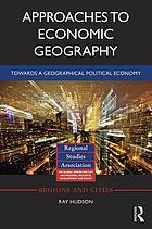 Approaches to economic geography : towards a geographical political economy