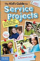 The kid's guide to service projects : over 500 service ideas for young people who want to make a difference