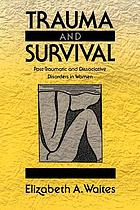 Trauma and survival : post-traumatic and dissociative disorders in women