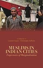 Muslims in Indian cities : trajectories of marginalisation