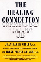 The healing connection : how women form relationships in therapy and in life